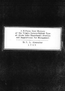 A Fifteen Year History of the Virgin Spruce-Balsam Type at Aleza Lake Experiment Station and Sugg...